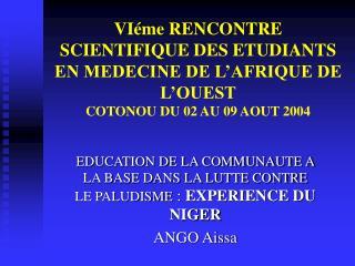 EDUCATION DE LA COMMUNAUTE A LA BASE DANS LA LUTTE CONTRE LE PALUDISME  :  EXPERIENCE DU NIGER