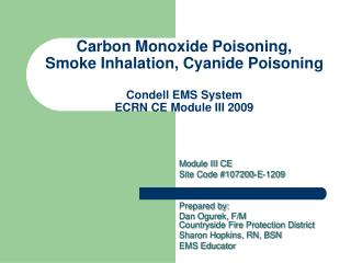 Carbon Monoxide Poisoning,       Smoke Inhalation, Cyanide Poisoning  Condell EMS System  ECRN CE Module III 2009