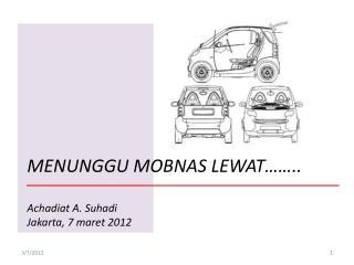 MENUNGGU MOBNAS LEWAT…….. Achadiat  A.  Suhadi J akarta, 7  maret  2012