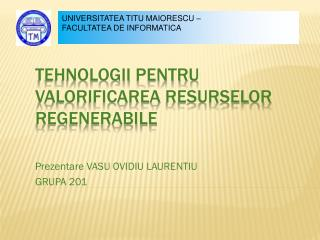 TEHNOLOGII  pentru valorificarea resurselor regenerabile