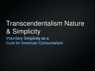 Transcendentalism  Nature & Simplicity