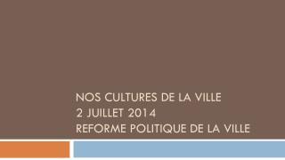 Nos cultures de la ville  2 juillet 2014 reforme politique de la ville