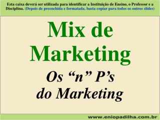 Mix de Marketing Os �n� P�s do Marketing