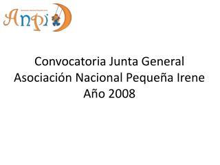 Convocatoria Junta General Asociación Nacional Pequeña Irene Año 2008