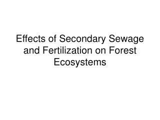 Effects of Secondary Sewage and Fertilization on Forest Ecosystems
