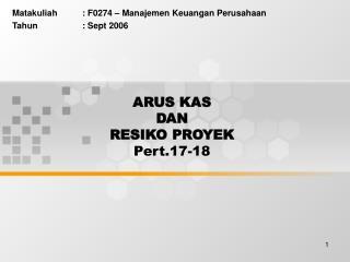 ARUS KAS  DAN  RESIKO PROYEK Pert.17-18