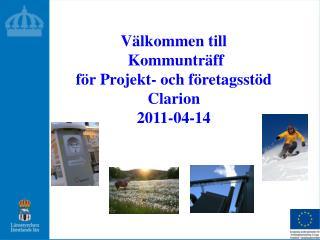 Välkommen till  Kommunträff  för Projekt- och företagsstöd Clarion 2011-04-14