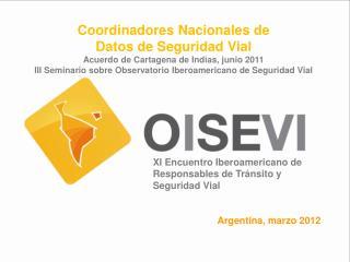 Coordinadores Nacionales de Datos de Seguridad Vial Acuerdo de Cartagena de Indias, junio 2011