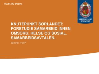KNUTEPUNKT SØRLANDET: FORSTUDIE SAMARBEID INNEN OMSORG, HELSE OG SOSIAL. SAMARBEIDSAVTALEN.