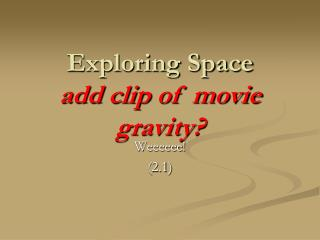 Exploring Space add clip  of  movie gravity ?