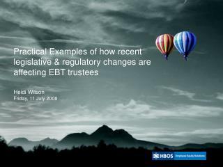 Practical Examples of how recent legislative & regulatory changes are affecting EBT trustees