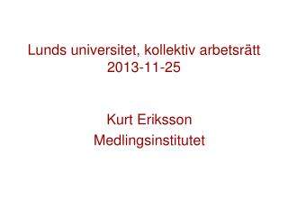 Lunds universitet, kollektiv arbetsrätt  2013-11-25