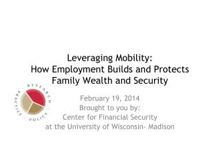 Leveraging Mobility:  How Employment Builds and Protects Family Wealth and Security