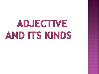 ADJECTIVE           AND its kinds