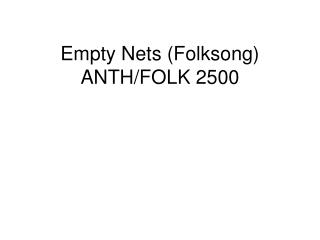Empty Nets (Folksong) ANTH/FOLK 2500