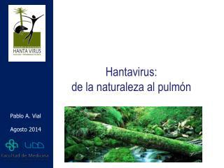 Hantavirus:  de la naturaleza al pulmón