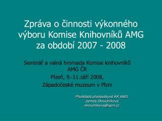 Zpráva o činnosti výkonného výboru Komise Knihovníků AMG za období 2007 - 2008