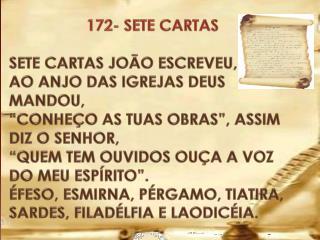 172- SETE CARTAS Sete  cartas João escreveu, Ao anjo das igrejas Deus mandou,