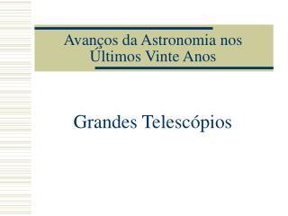 Avan�os da Astronomia nos �ltimos Vinte Anos