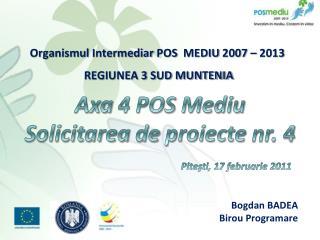 Organismul Intermediar POS  MEDIU  2007 – 2013  REGIUNEA 3 SUD MUNTENIA