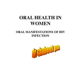 ORAL HEALTH IN WOMEN ORAL MANIFESTATIONS OF HIV INFECTION