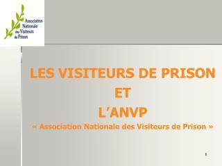 LES VISITEURS DE PRISON ET  L'ANVP «Association Nationale des Visiteurs de Prison»