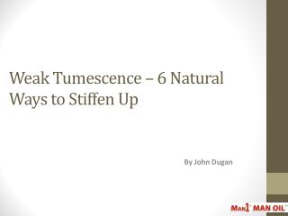 Weak Tumescence – 6 Natural Ways to Stiffen Up