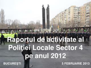 Raportul de activitate al  P oli ţiei  Locale Sector 4  pe anul 2012