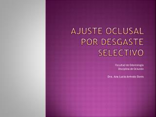 AJUSTE OCLUSAL POR DESGASTE SELECTIVO