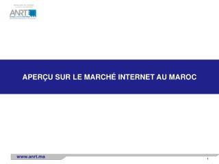 APERÇU SUR  LE MARCHÉ INTERNET  AU MAROC