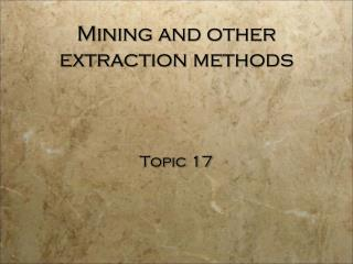 Mining and other extraction methods