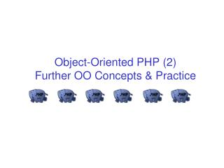 Object-Oriented PHP (2) Further OO Concepts & Practice