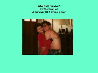 Why Did I Survive? by Theresa Hall A Survivor Of A Drunk Driver