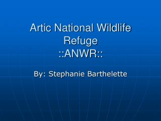 Artic National Wildlife Refuge ::ANWR::