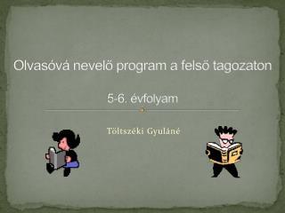 Olvasóvá nevelő program a felső tagozaton 5-6. évfolyam