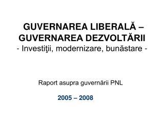 GUVERNAREA LIBERAL Ă – GUVERNAREA DEZVOLTĂRII - Investiţii, modernizare, bunăstare -