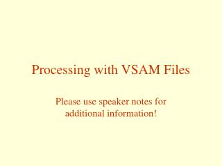 Processing with VSAM Files