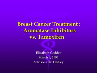 Breast Cancer Treatment :  Aromatase Inhibitors  vs. Tamoxifen