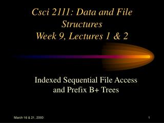Csci 2111: Data and File Structures Week 9, Lectures 1  2