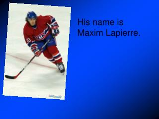 His name is Maxim Lapierre.
