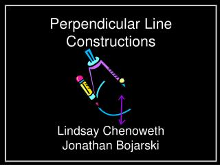 Perpendicular Line  Constructions Lindsay Chenoweth Jonathan Bojarski