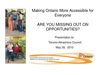 Making Ontario More Accessible for Everyone ARE YOU MISSING OUT ON OPPORTUNITIES?