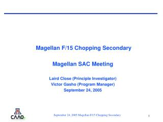 Magellan F/15 Chopping Secondary  Magellan SAC Meeting Laird Close (Principle Investigator)