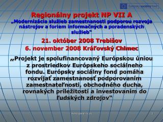 21. október 2008 Trebišov 6. november 2008 Kráľovský Chlmec