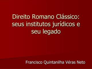 Direito Romano Clássico: seus institutos jurídicos e seu legado