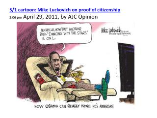 5/1 cartoon: Mike Luckovich on proof of citizenship 5:06 pm  April 29, 2011, by AJC Opinion