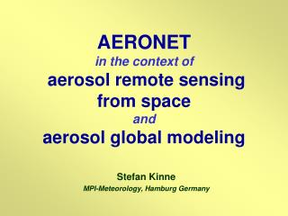 AERONET  in the context of  aerosol remote sensing from space  and aerosol global modeling