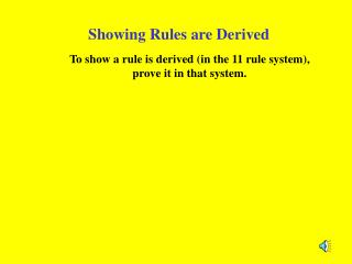 Showing Rules are Derived