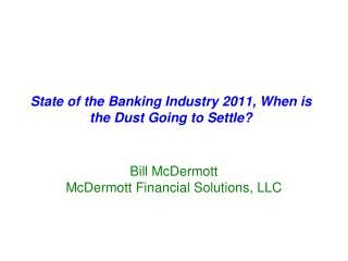 State of the Banking Industry 2011, When is the Dust Going to Settle?