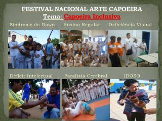 FESTIVAL NACIONAL ARTE CAPOEIRA Tema:  Capoeira Inclusiva
